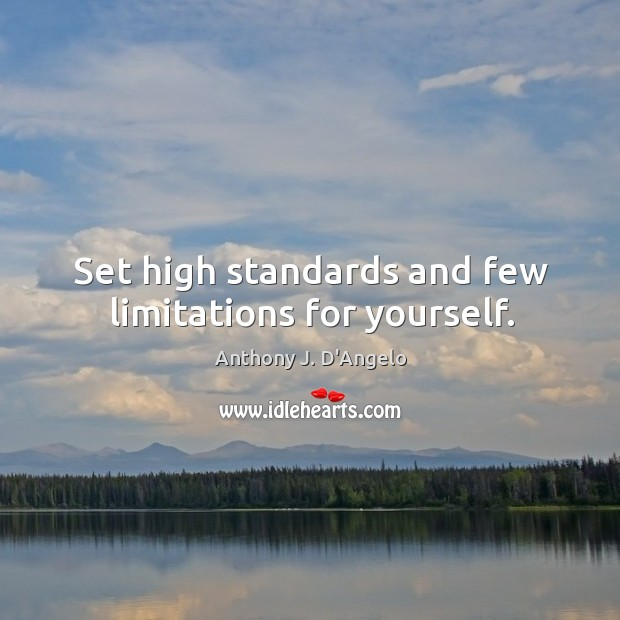 Set high standards and few limitations for yourself. Image