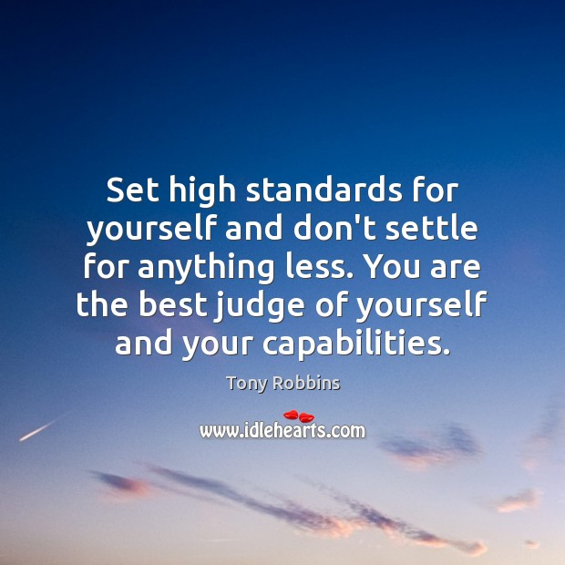 Image, Set high standards for yourself and don't settle for anything less. You