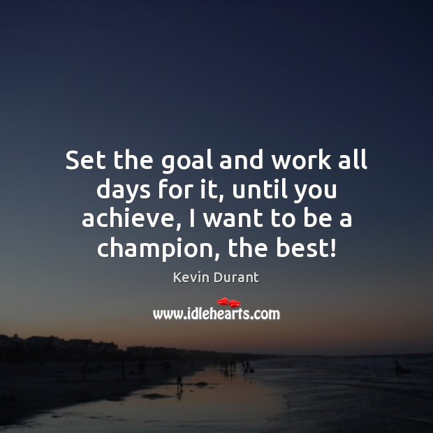 Image about Set the goal and work all days for it, until you achieve,