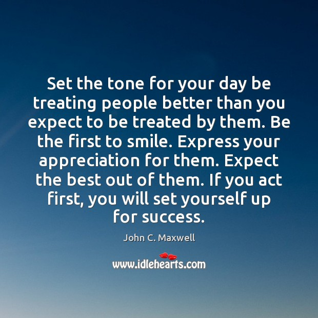 Image, Set the tone for your day be treating people better than you