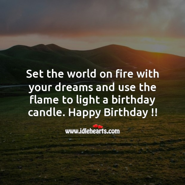 Set the world on fire with your dreams. Image