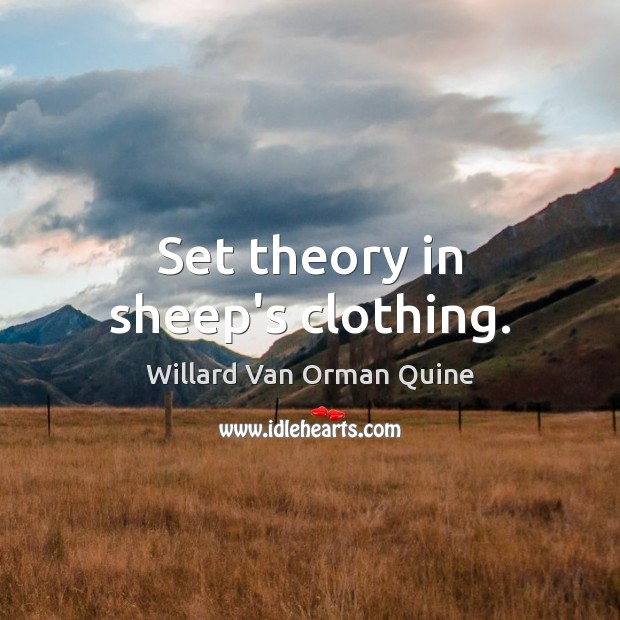 Set theory in sheep's clothing. Willard Van Orman Quine Picture Quote