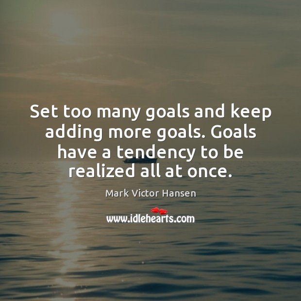 Image, Set too many goals and keep adding more goals. Goals have a