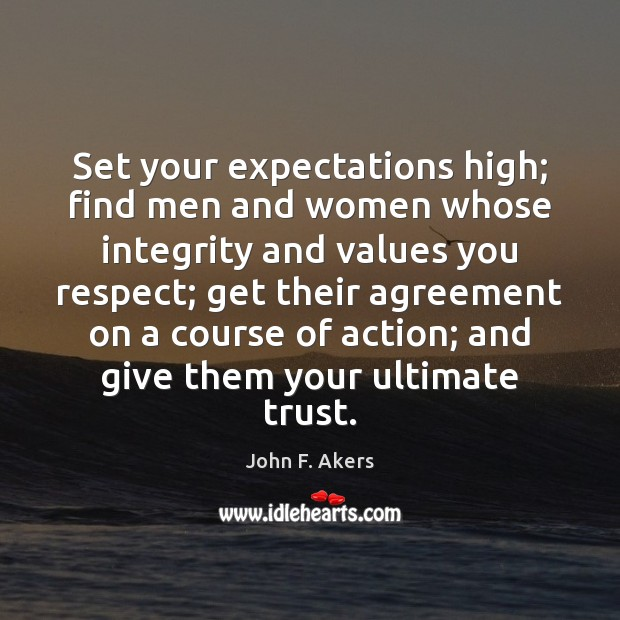 Set your expectations high; find men and women whose integrity and values Image