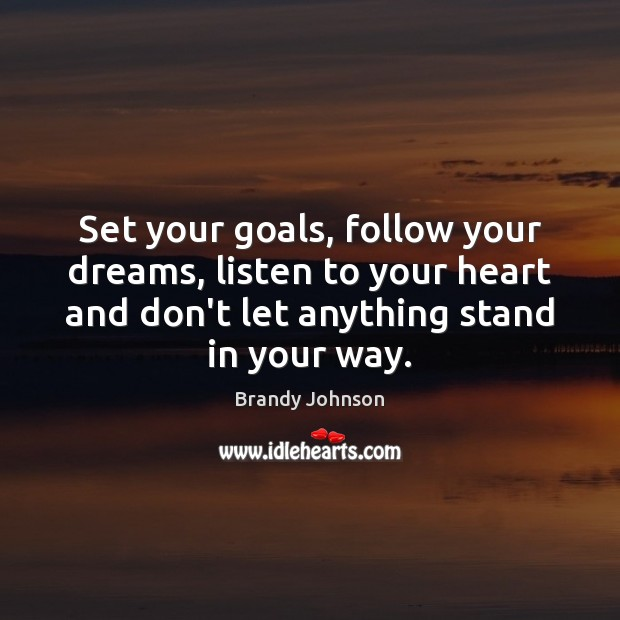 Image, Set your goals, follow your dreams, listen to your heart and don't