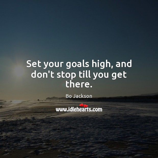 Set your goals high, and don't stop till you get there. Bo Jackson Picture Quote