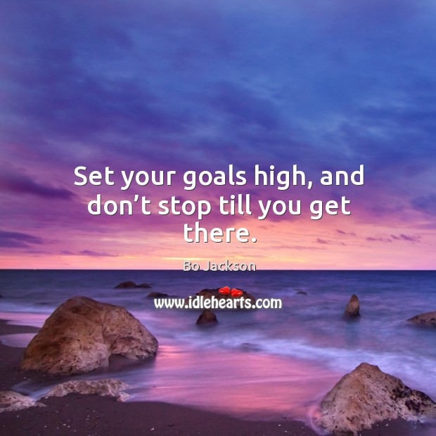 Set your goals high, and don't stop till you get there. Image