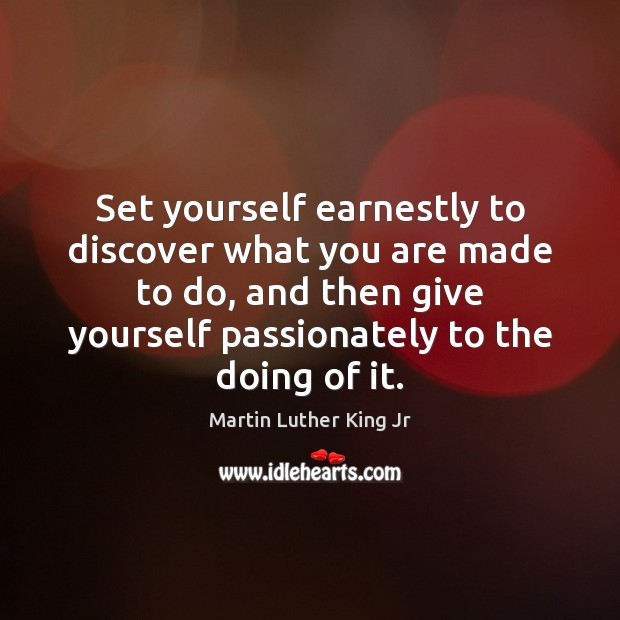 Set yourself earnestly to discover what you are made to do, and Martin Luther King Jr Picture Quote