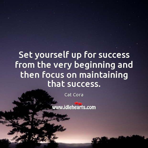 Image, Set yourself up for success from the very beginning and then focus
