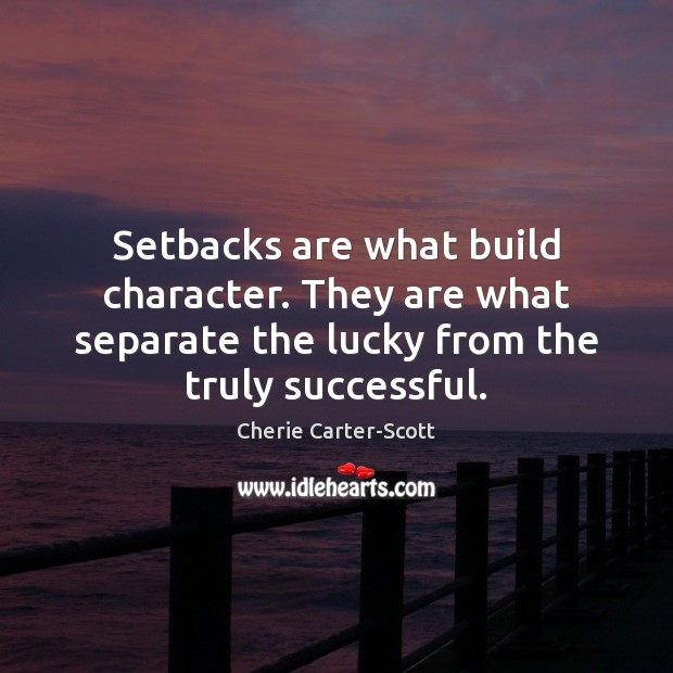 Image, Setbacks are what build character. They are what separate the lucky from