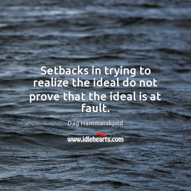 Image, Setbacks in trying to realize the ideal do not prove that the ideal is at fault.