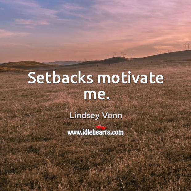 Setbacks motivate me. Image