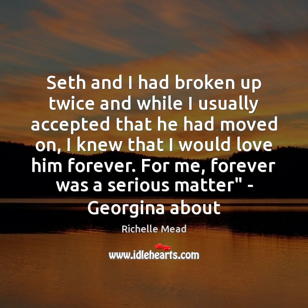 Seth and I had broken up twice and while I usually accepted Image