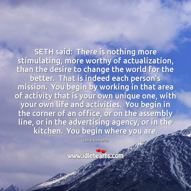 Image, SETH said:  There is nothing more stimulating, more worthy of actualization, than