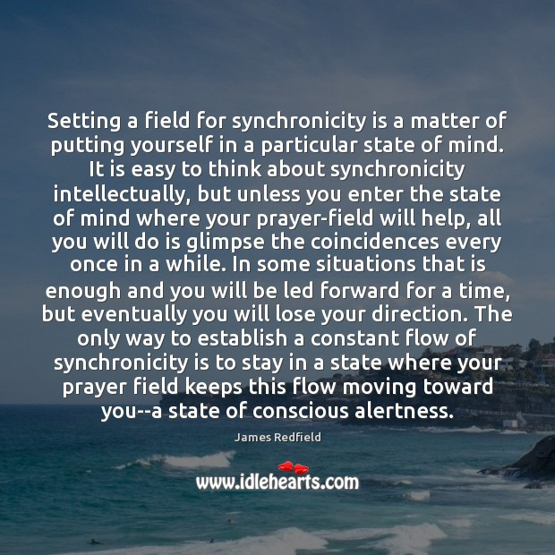 Setting a field for synchronicity is a matter of putting yourself in James Redfield Picture Quote