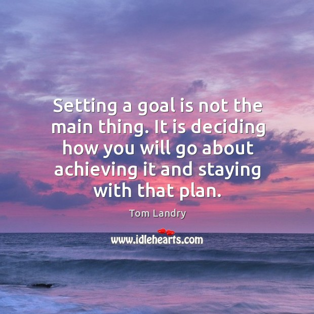 Image, Setting a goal is not the main thing. It is deciding how you will go about achieving