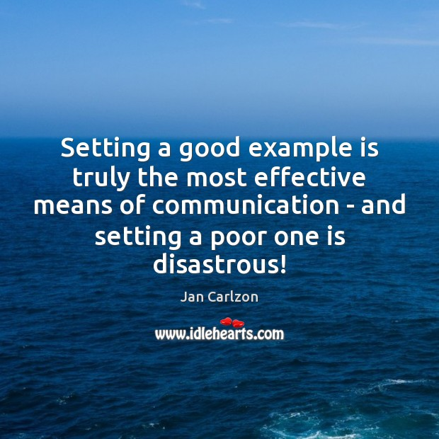 Setting a good example is truly the most effective means of communication Communication Quotes Image
