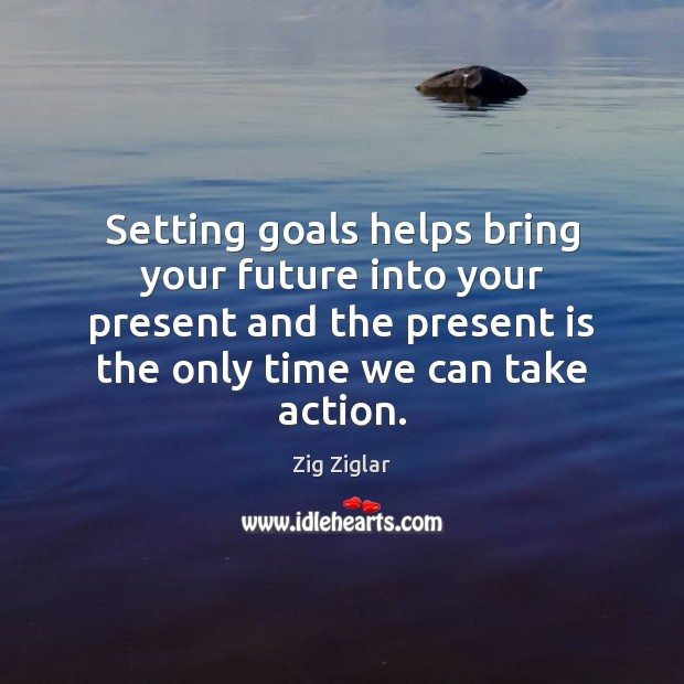 Image, Setting goals helps bring your future into your present and the present