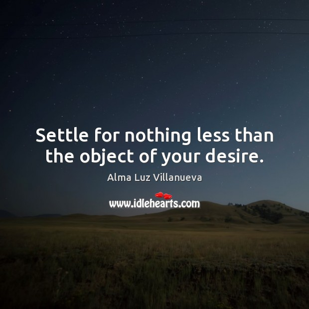 Image, Settle for nothing less than the object of your desire.