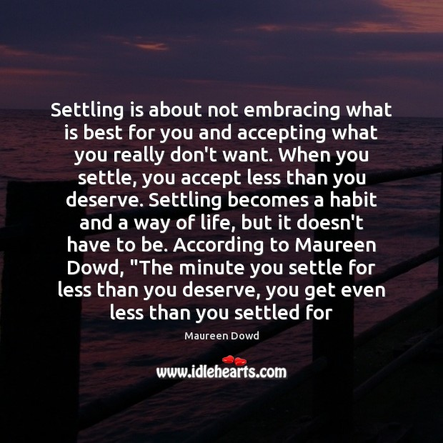 Settling is about not embracing what is best for you and accepting Maureen Dowd Picture Quote