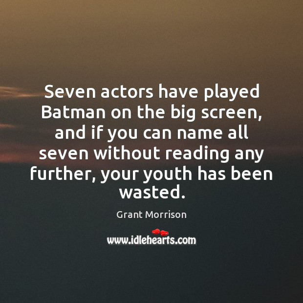 Seven actors have played Batman on the big screen, and if you Grant Morrison Picture Quote