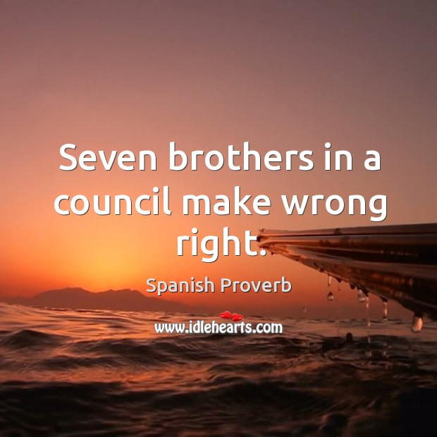 Image, Seven brothers in a council make wrong right.