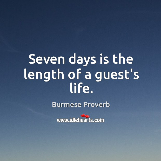 Seven days is the length of a guest's life. Burmese Proverbs Image