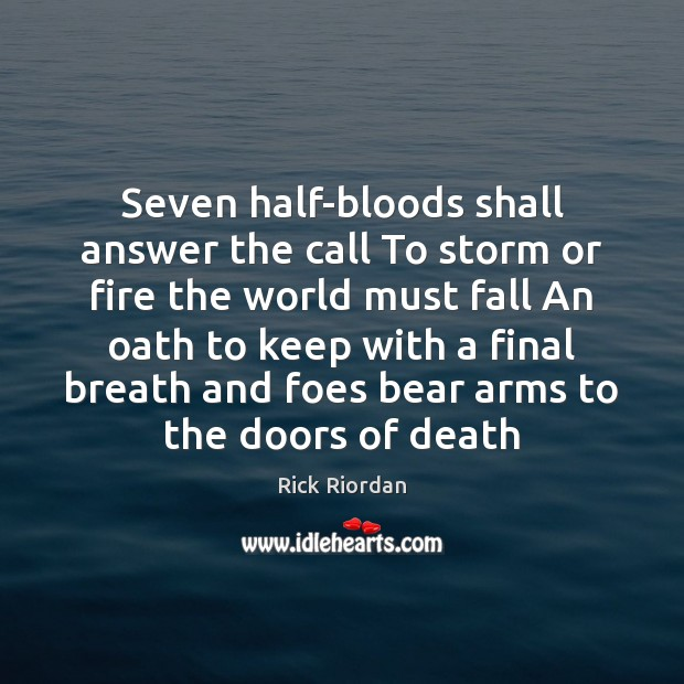 Image, Seven half-bloods shall answer the call To storm or fire the world