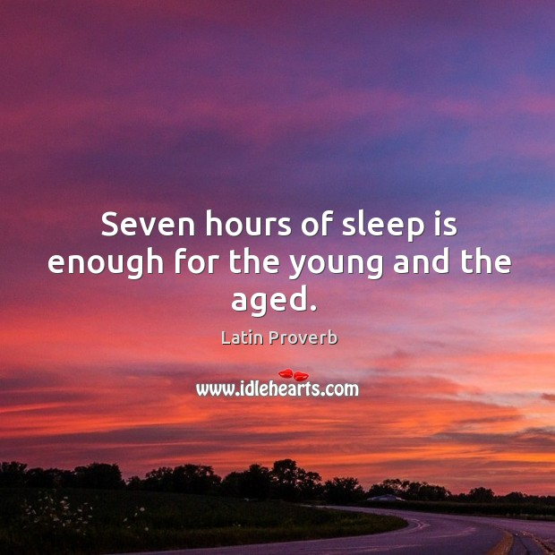 Seven hours of sleep is enough for the young and the aged. Image