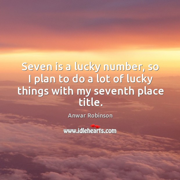 Image, Seven is a lucky number, so I plan to do a lot of lucky things with my seventh place title.