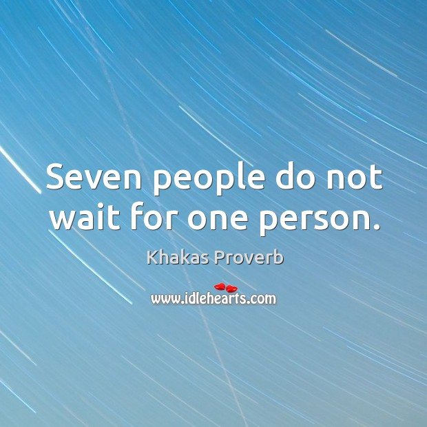 Seven people do not wait for one person. Khakas Proverbs Image