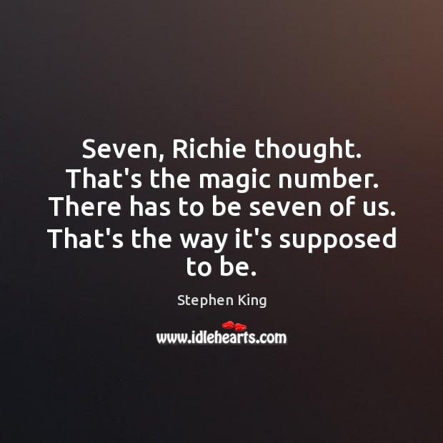 Image, Seven, Richie thought. That's the magic number. There has to be seven