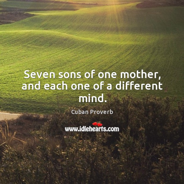 Image, Seven sons of one mother, and each one of a different mind.