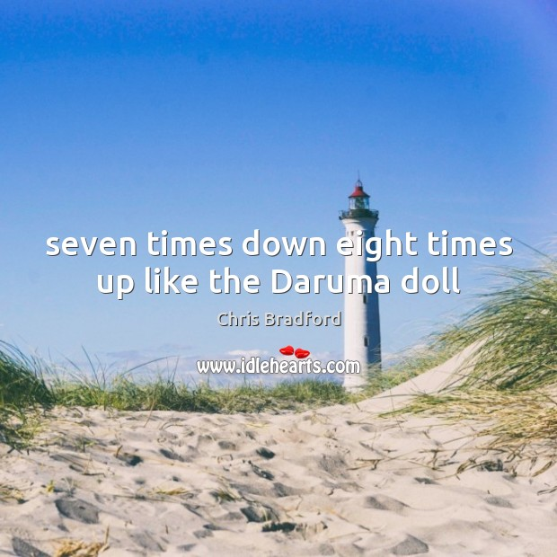 Seven times down eight times up like the Daruma doll Chris Bradford Picture Quote