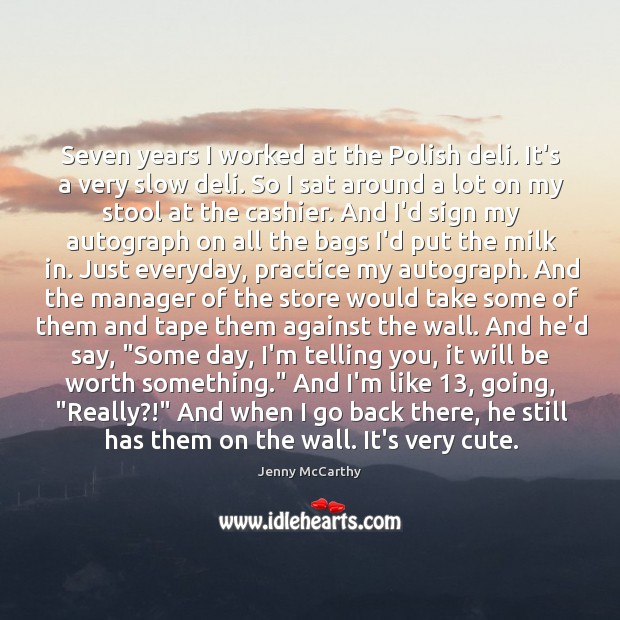 Seven years I worked at the Polish deli. It's a very slow Jenny McCarthy Picture Quote
