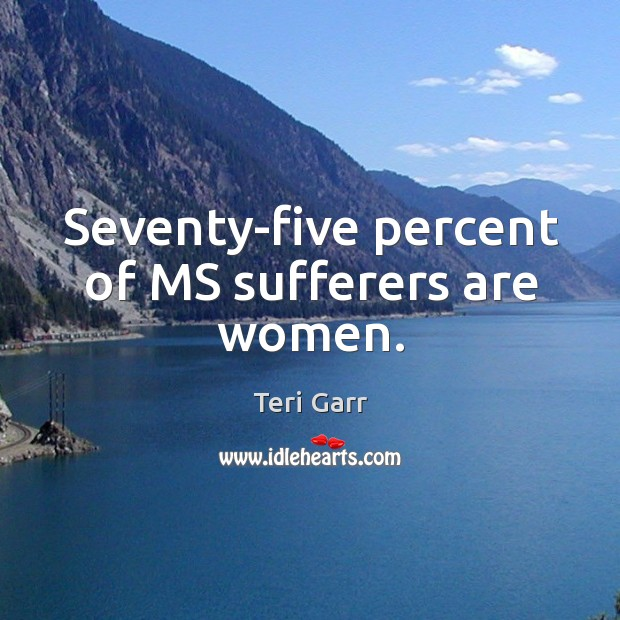 Seventy-five percent of ms sufferers are women. Image