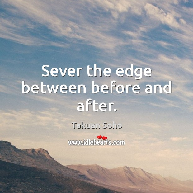 Sever the edge between before and after. Image