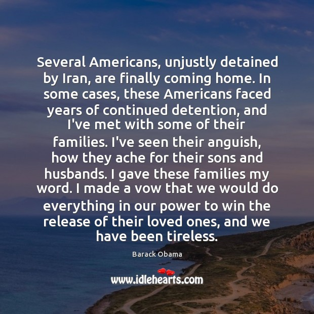 Several Americans, unjustly detained by Iran, are finally coming home. In some Barack Obama Picture Quote