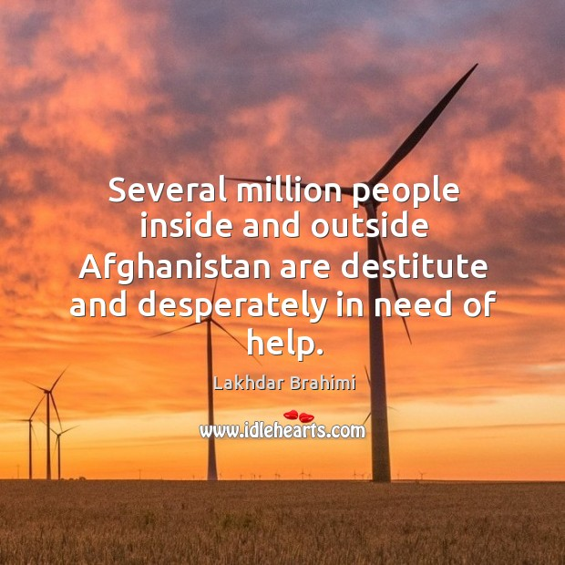 Several million people inside and outside afghanistan are destitute and desperately in need of help. Image