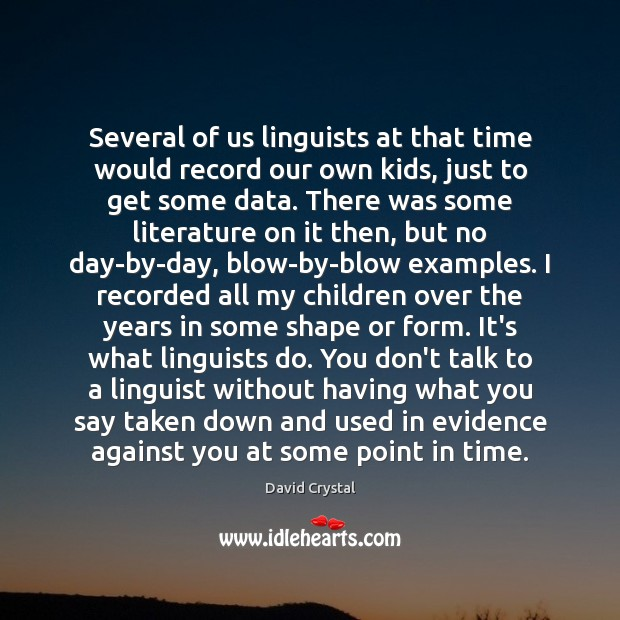 Several of us linguists at that time would record our own kids, Image