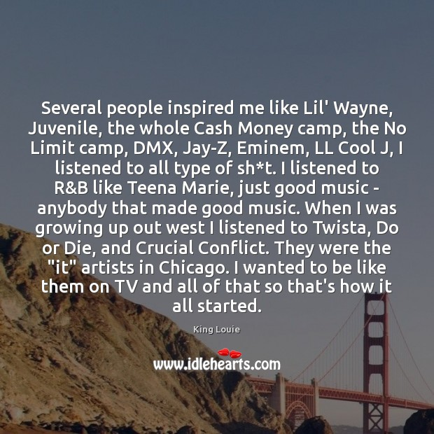 Several people inspired me like Lil' Wayne, Juvenile, the whole Cash Money Do or Die Quotes Image