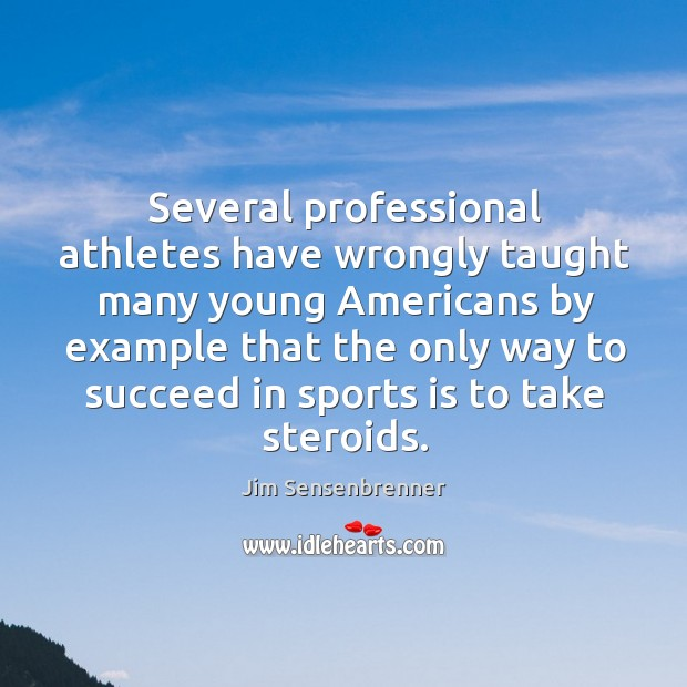 Several professional athletes have wrongly taught many young americans by example that the Jim Sensenbrenner Picture Quote