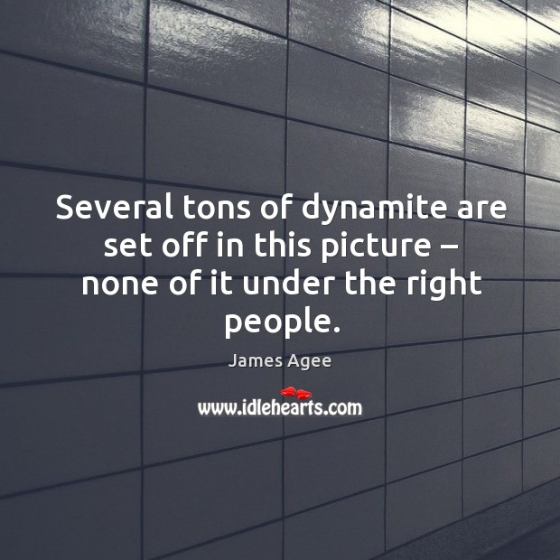 Several tons of dynamite are set off in this picture – none of it under the right people. Image