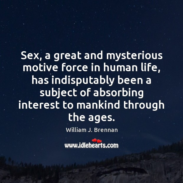 Sex, a great and mysterious motive force in human life, has indisputably Image
