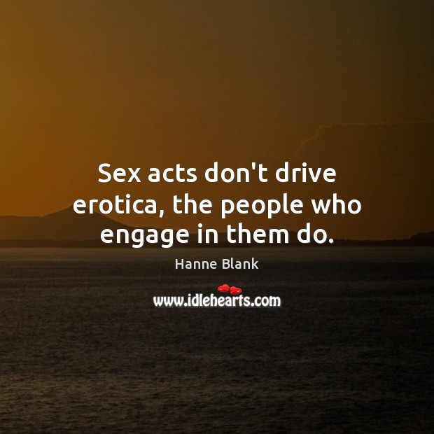 Sex acts don't drive erotica, the people who engage in them do. Image