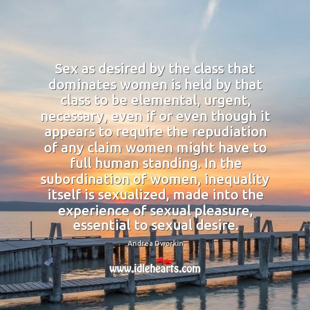 Image about Sex as desired by the class that dominates women is held by