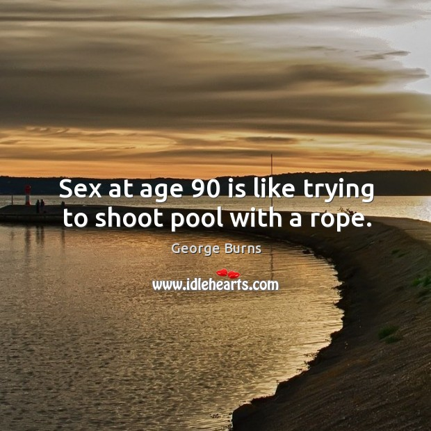 Image, Sex at age 90 is like trying to shoot pool with a rope.