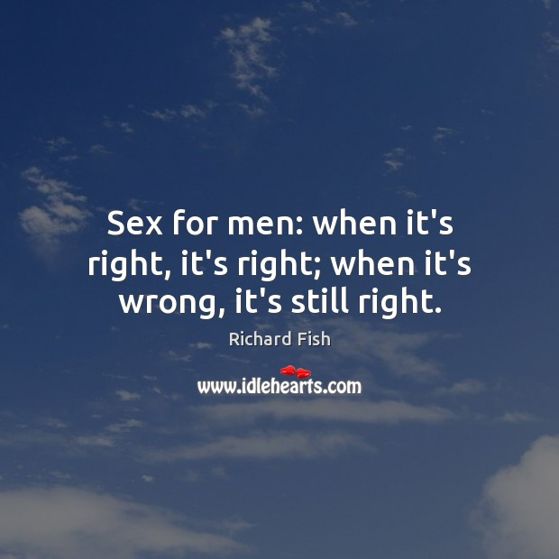 Image, Sex for men: when it's right, it's right; when it's wrong, it's still right.