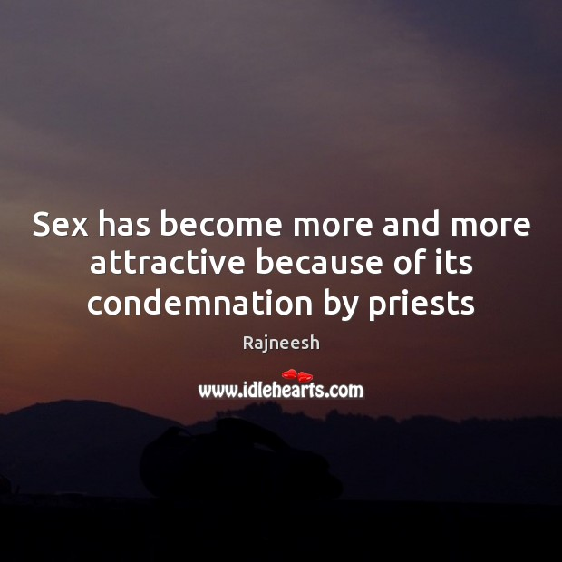 Image, Sex has become more and more attractive because of its condemnation by priests