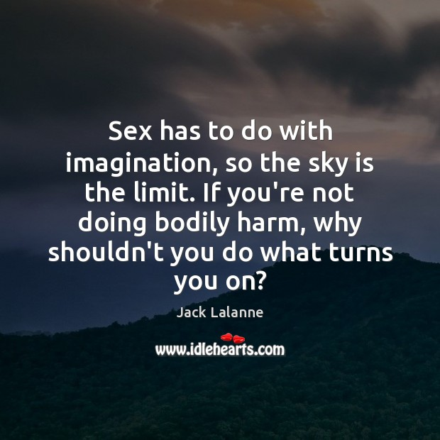 Sex has to do with imagination, so the sky is the limit. Jack Lalanne Picture Quote